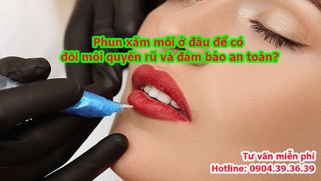 Phun xăm môi ở đâu để có đôi môi quyến rũ và đảm bảo an toàn?